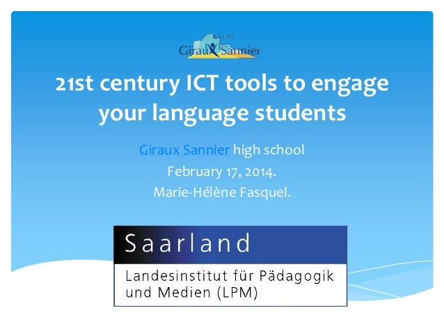 21st century ICT tools to engage your language students Giraux Sannier high school February 17, 2014. Marie-Hélène Fasquel...