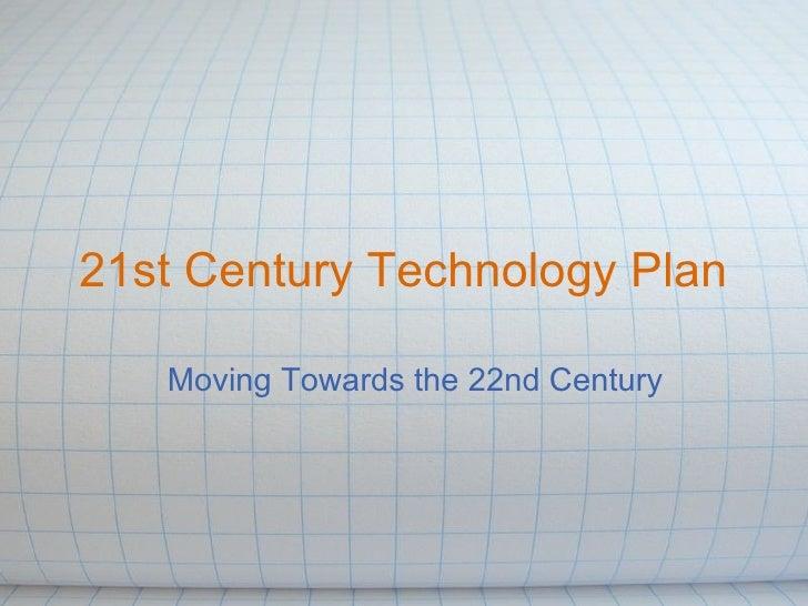 <ul>21st Century Technology Plan </ul><ul>Moving Towards the 22nd Century </ul>
