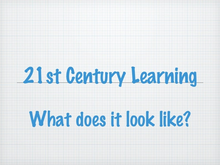 21st Century Learning What does it look like?