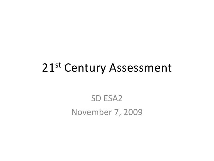 21st Century Assessment<br />SD ESA2<br />November 7, 2009<br />