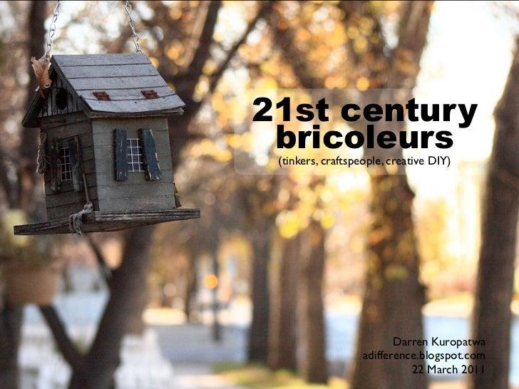 21st century bricoleurs (tinkers, craftspeople, creative DIY)                          Darren Kuropatwa                   ...