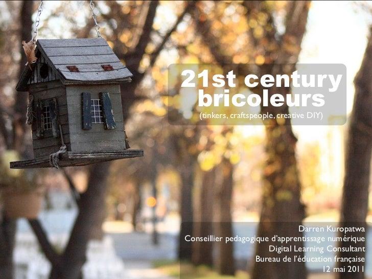 21st century bricoleurs    (tinkers, craftspeople, creative DIY)                                Darren KuropatwaConseillie...