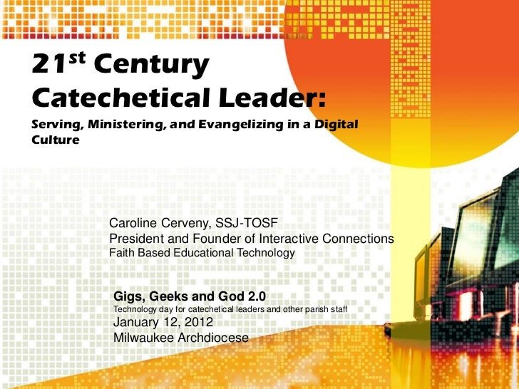 21st CenturyCatechetical Leader:Serving, Ministering, and Evangelizing in a DigitalCulture            Caroline Cerveny, SS...