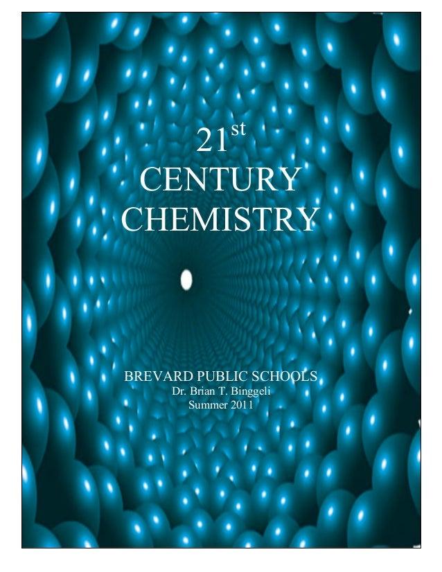 st    21 CENTURYCHEMISTRYBREVARD PUBLIC SCHOOLS     Dr. Brian T. Binggeli         Summer 2011