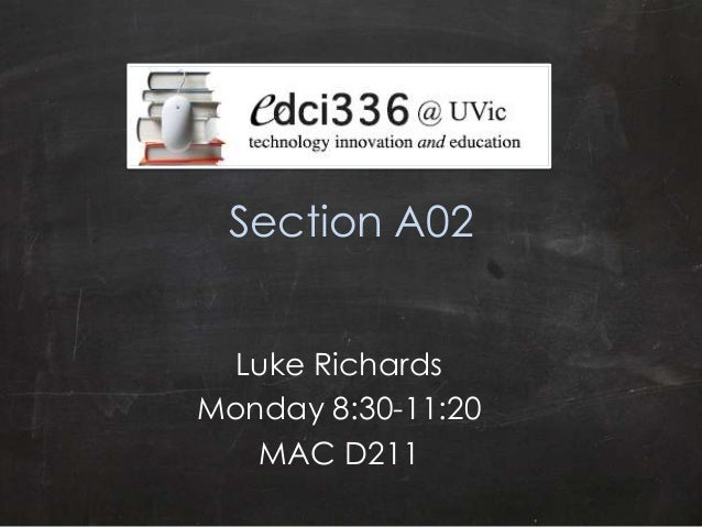 Section A02  Luke RichardsMonday 8:30-11:20   MAC D211