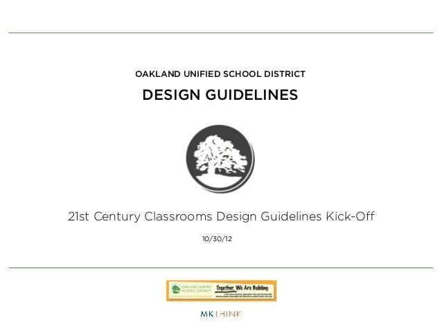 OAKLAND UNIFIED SCHOOL DISTRICT           DESIGN GUIDELINES21st Century Classrooms Design Guidelines Kick-Off              ...