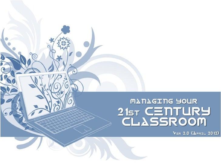 MANAGING YOUR21st CENTURY CLASSROOM         Ver 2.0 (April 2012)