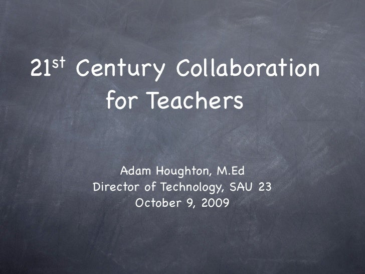 21 st   Century Collaboration           for Teachers                Adam Houghton, M.Ed          Director of Technology, S...