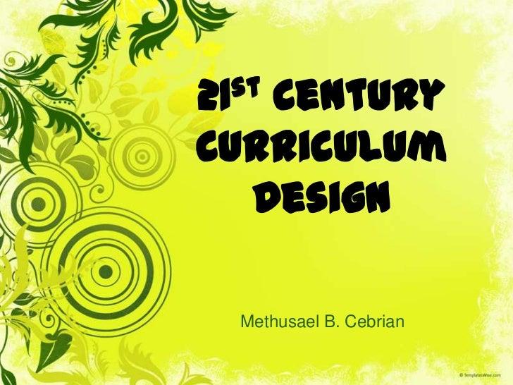 21 Century   stCurriculum  Design   Methusael B. Cebrian
