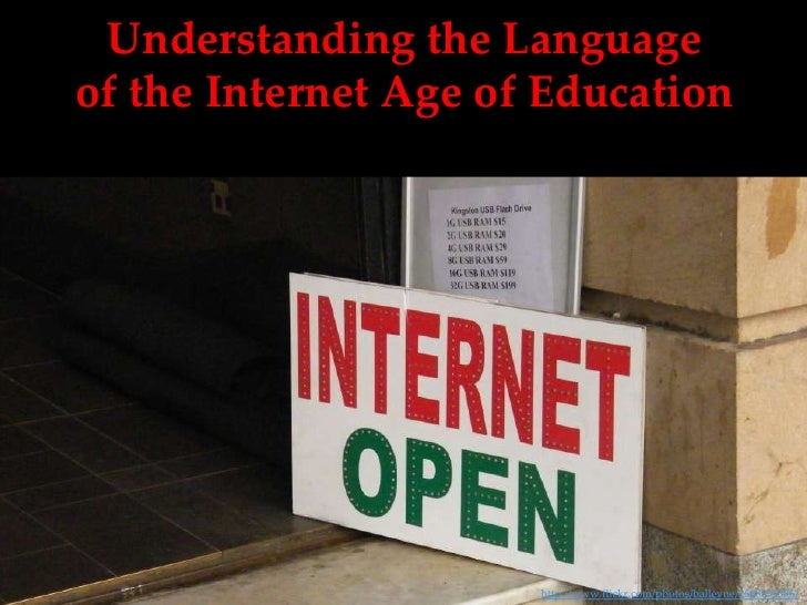 Understanding the Language of the Internet Age of Education<br />http://www.flickr.com/photos/balleyne/2668834386/<br />