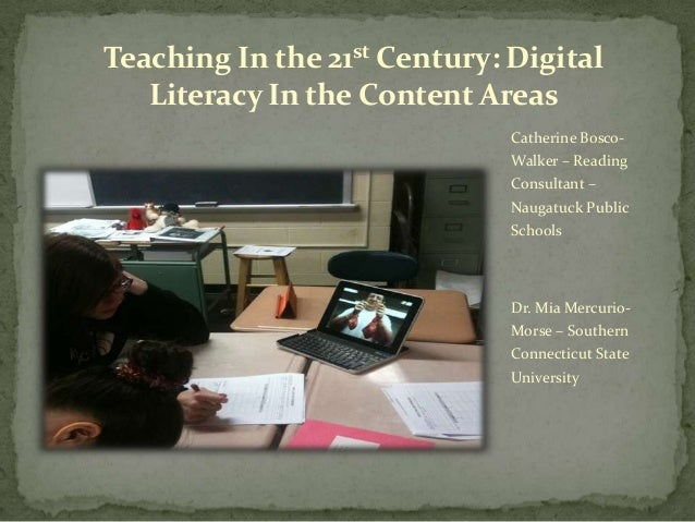 Teaching In the 21st Century: Digital Literacy In the Content Areas Catherine BoscoWalker – Reading  Consultant – Naugatuc...