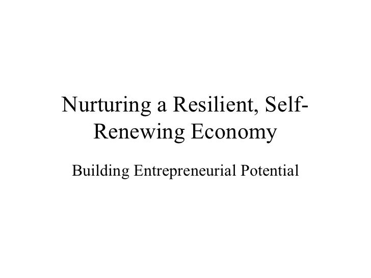Nurturing a Resilient, Self-  Renewing Economy Building Entrepreneurial Potential