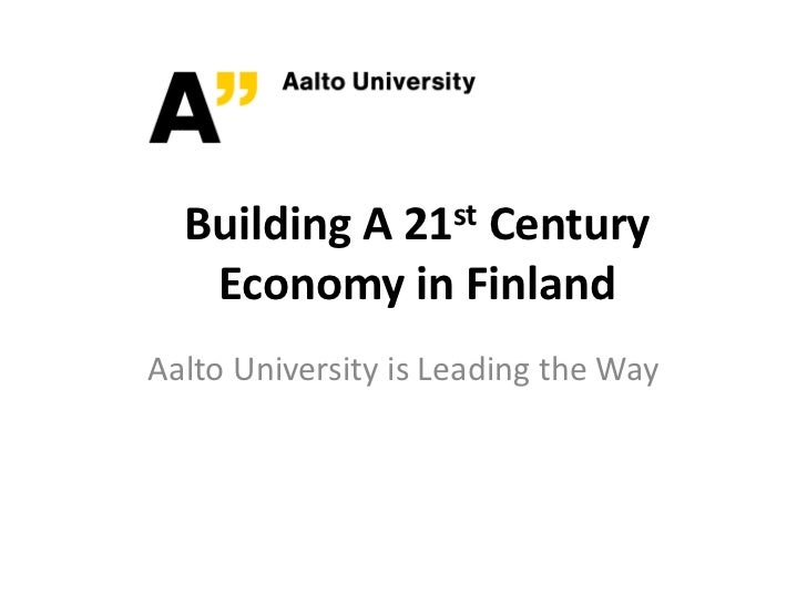 Building A 21st Century Economy in Finland<br />Aalto University is Leading the Way<br />