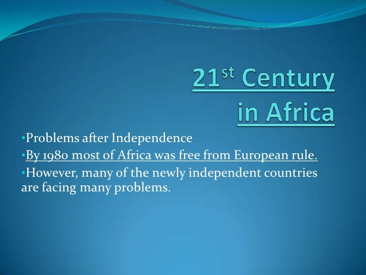 21st Centuryin Africa <br /><ul><li>Problems after Independence
