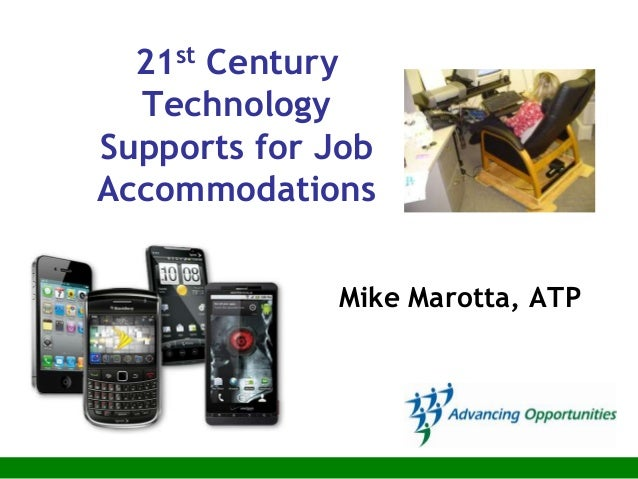21st Century  TechnologySupports for JobAccommodations             Mike Marotta, ATP
