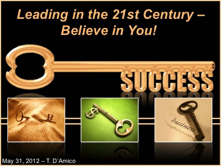 Leading in the 21st Century –          Believe in You!May 31, 2012 – T. D'Amico
