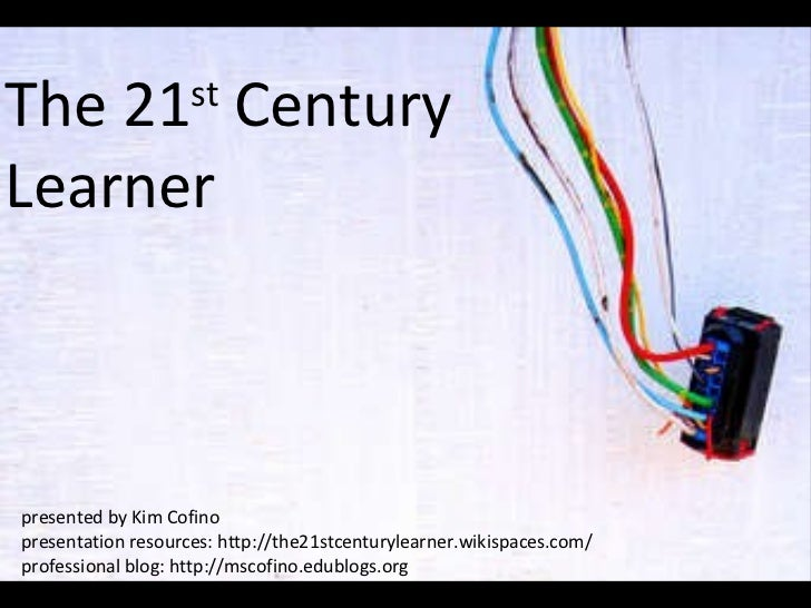 The 21st Century <br />Learner<br />presented by Kim Cofino<br />presentation resources: http://the21stcenturylearner.wiki...
