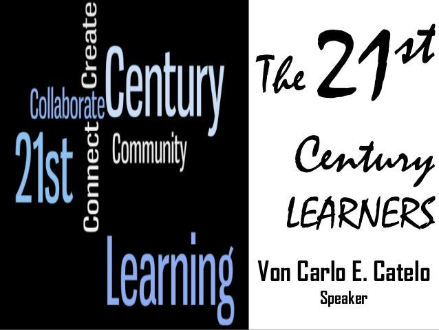 21st century learners by Von Carlo Catelo (Speaker)