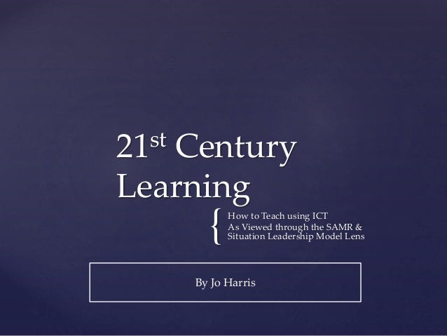 21st Century Learning:  How to use ICT as viewed through the SAMR & Situational Leadership Model.
