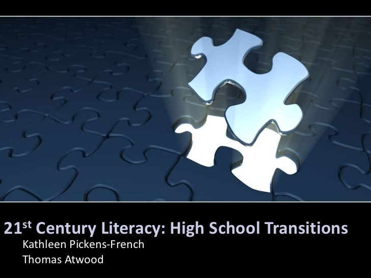 21st Century Literacy: High School Transitions  Kathleen Pickens-French  Thomas Atwood