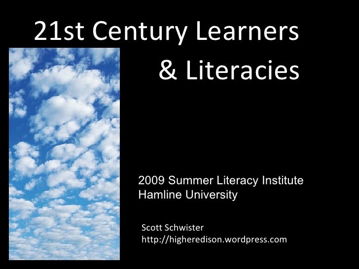 21st Century Learners           & Literacies           2009 Summer Literacy Institute         Hamline University          ...
