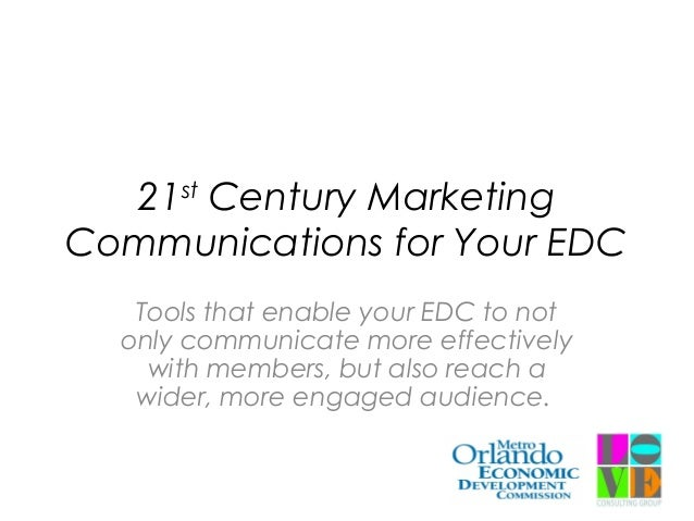 21st Century Marketing Communications for Your EDC Tools that enable your EDC to not only communicate more effectively wit...