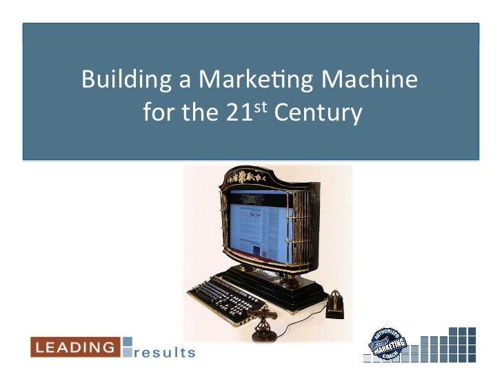 Building a Marke.ng Machine        for the 21st Century