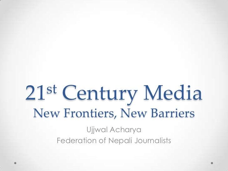 21st   Century MediaNew Frontiers, New Barriers           Ujjwal Acharya   Federation of Nepali Journalists