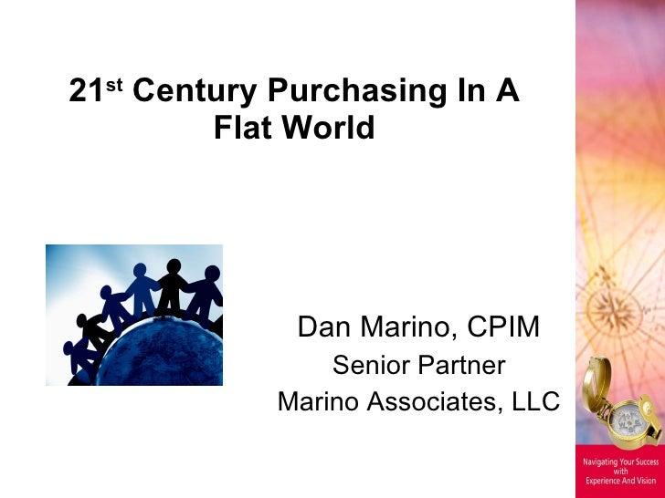 21 st  Century Purchasing In A Flat World Dan Marino, CPIM Senior Partner Marino Associates, LLC