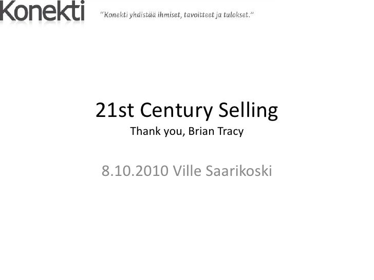 21st Century Selling     Thank you, Brian Tracy   8.10.2010 Ville Saarikoski