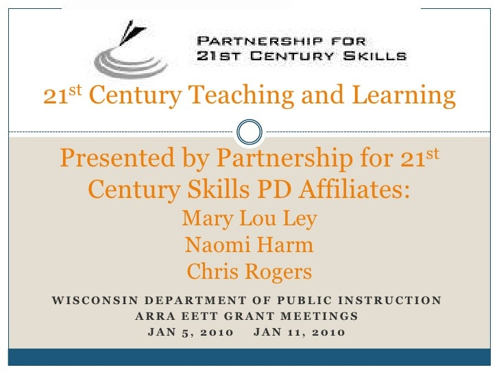 21st Century Teaching and LearningPresented by Partnership for 21st Century Skills PD Affiliates:Mary Lou LeyNaomi HarmChr...