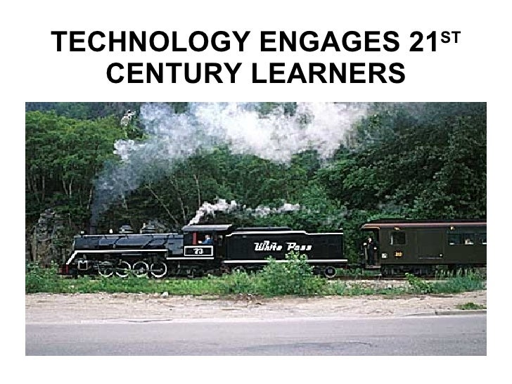 TECHNOLOGY ENGAGES 21 ST  CENTURY LEARNERS