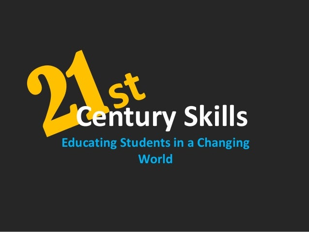 Educating Students in a ChangingWorldCentury Skills