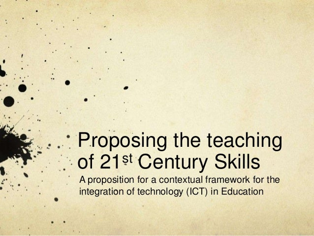 Proposing the teaching of 21st Century Skills A proposition for a contextual framework for the integration of technology (...