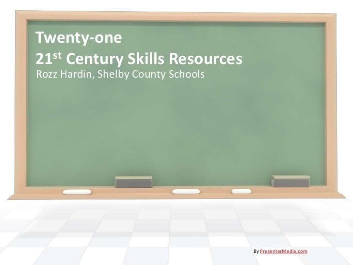 Twenty-one 21st Century Skills Resources<br />Rozz Hardin, Shelby County Schools<br />By PresenterMedia.com<br />