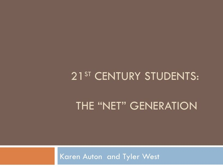 "21 ST  CENTURY STUDENTS:  THE ""NET"" GENERATION Karen Auton  and Tyler West"