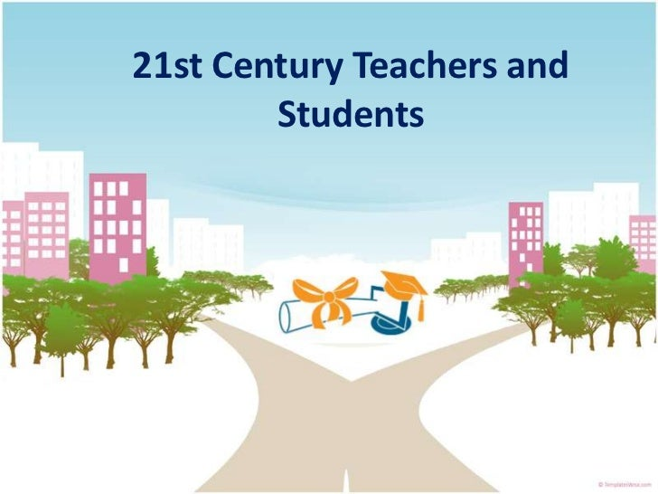 21st Century Teachers and        Students