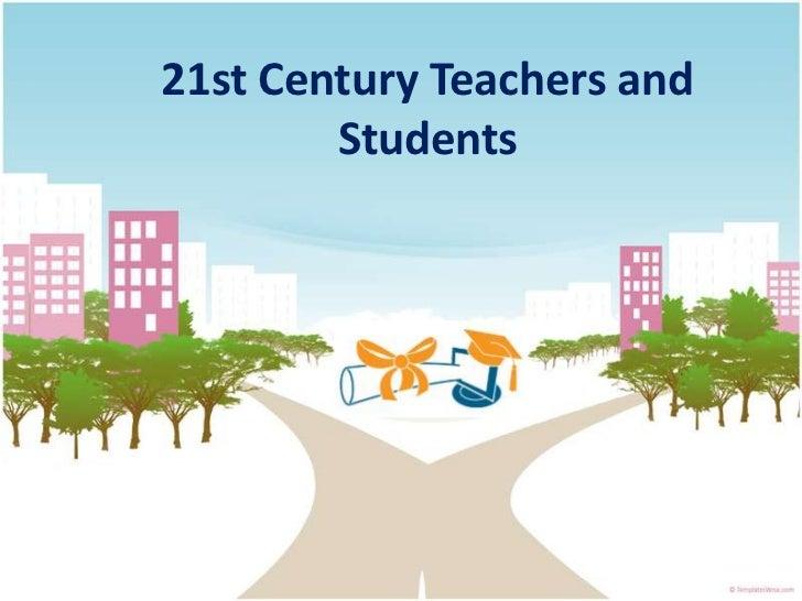 21st Century Teachers and Students