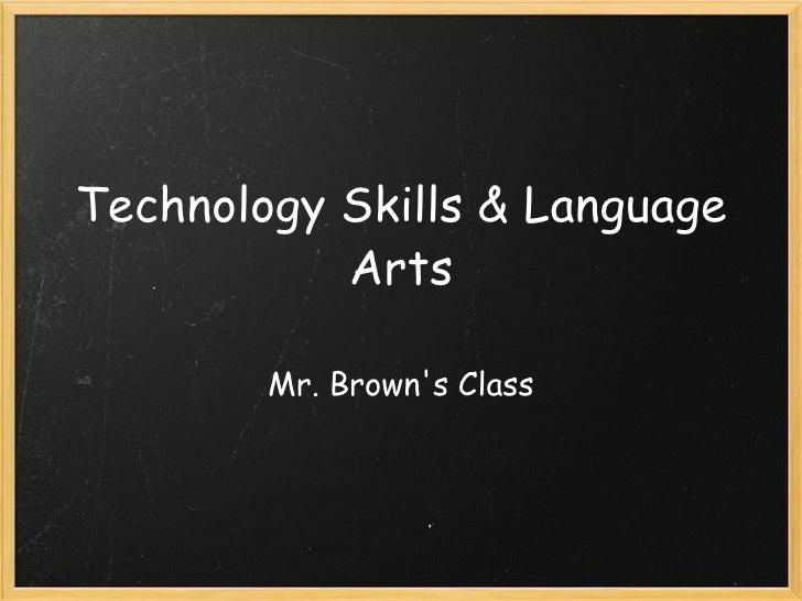 Technology Skills & Language Arts Mr. Brown's Class