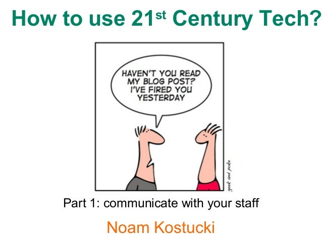 Noam Kostucki How to use 21st Century Tech? Part 1: communicate with your staff
