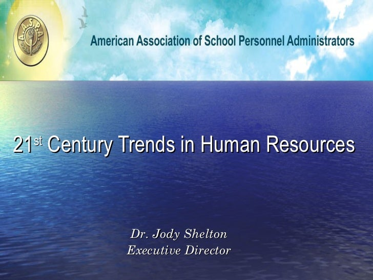 21 st  Century Trends in Human Resources  Dr. Jody Shelton Executive Director