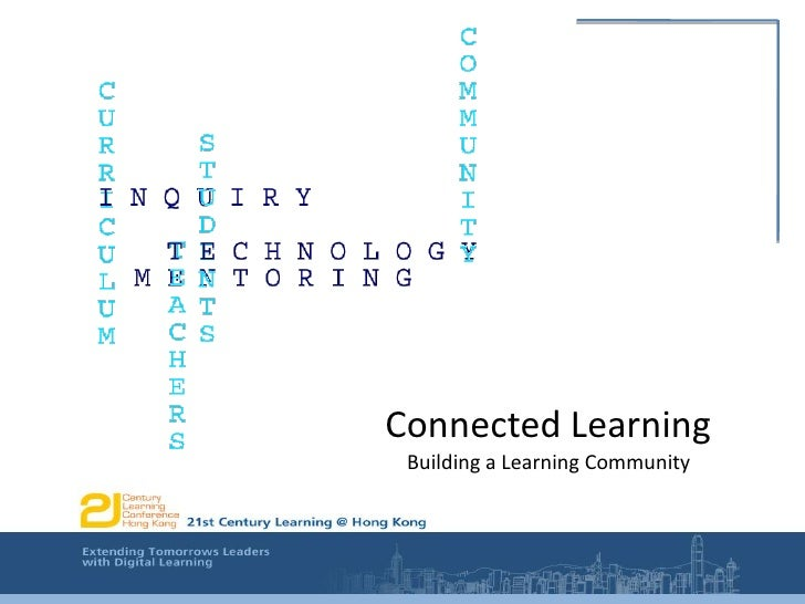 Connected Learning<br />                          Building a Learning Community <br />