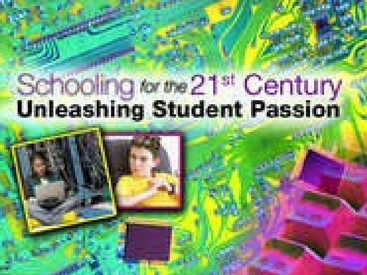 Schooling for the 21st C - Un eashing Student Passion
