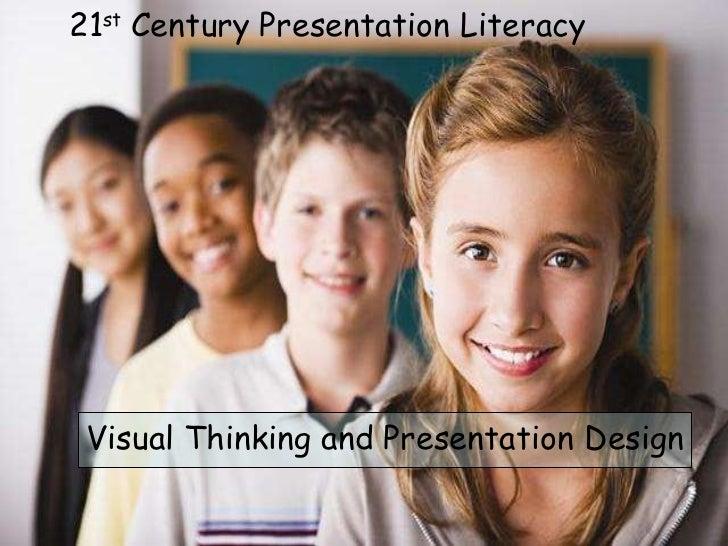 21 st  Century Presentation Literacy Visual Thinking and Presentation Design