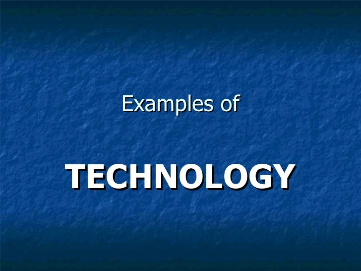 Examples of TECHNOLOGY