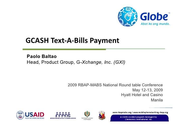 GCASHText‐A‐BillsPayment Paolo Baltao Head, Product Group, G-Xchange, Inc. (GXI)                     2009 RBAP-MABS Nati...