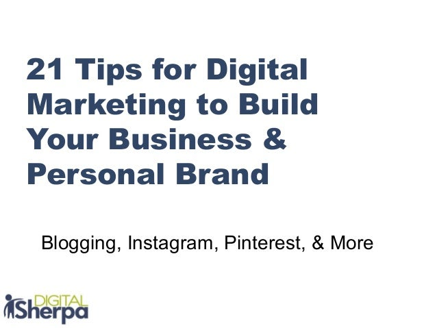 21 Tips for Digital Marketing to Build Your Business & Personal Brand Blogging, Instagram, Pinterest, & More