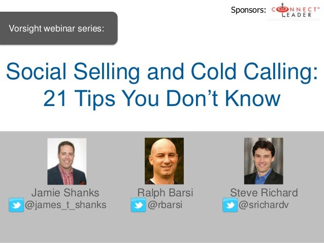 Social Selling and Cold Calling:21 Tips You Don't KnowRalph Barsi@rbarsiJamie Shanks@james_t_shanksSteve Richard@srichardv...