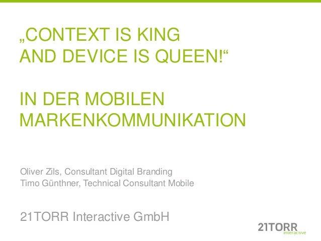 """CONTEXT IS KINGAND DEVICE IS QUEEN!""IN DER MOBILENMARKENKOMMUNIKATIONOliver Zils, Consultant Digital BrandingTimo Günthne..."