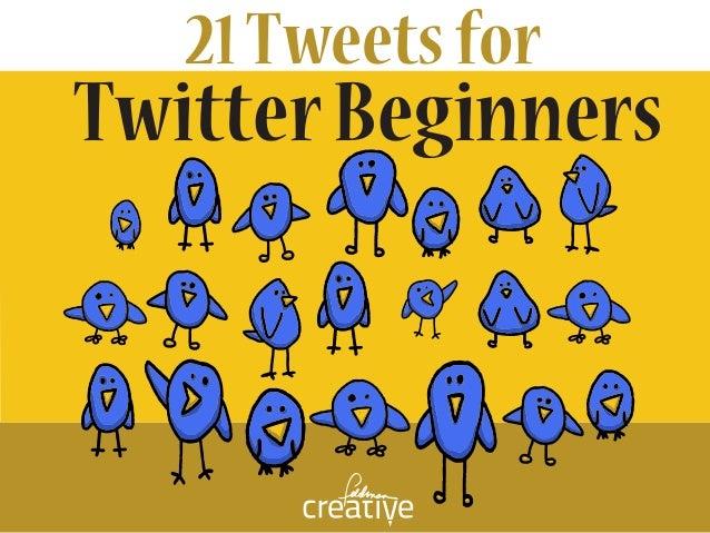 21Tweetsfor TwitterBeginners